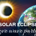 Solar Eclipse LOVE WAVE PARTY!